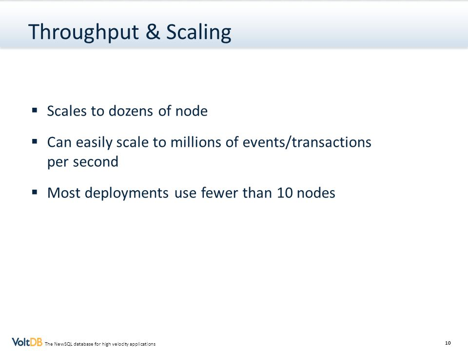 Throughput & Scaling Scales to dozens of node