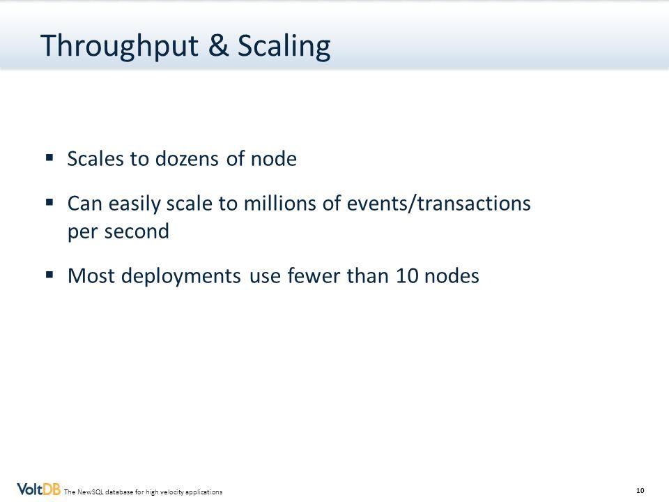 Throughput & Scaling Scales to dozens of node