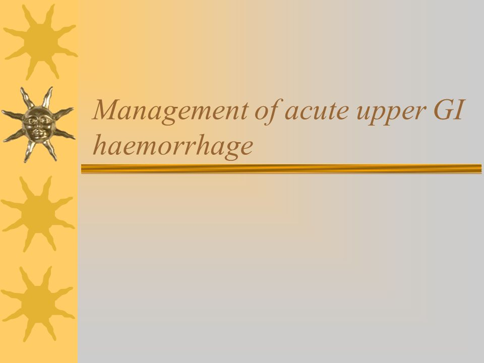 Management of acute upper GI haemorrhage