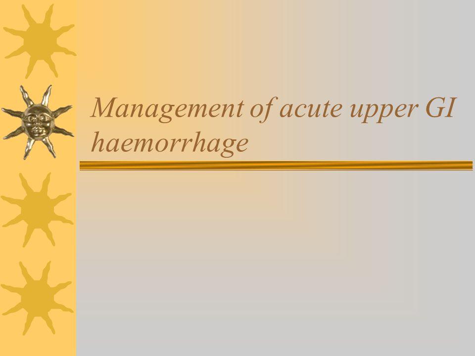 Management of acute upper GI haemorrhage