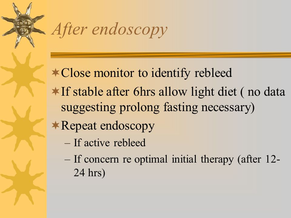 After endoscopy Close monitor to identify rebleed
