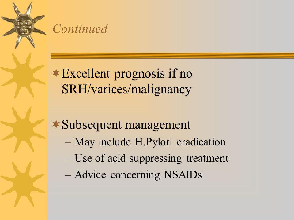 Excellent prognosis if no SRH/varices/malignancy