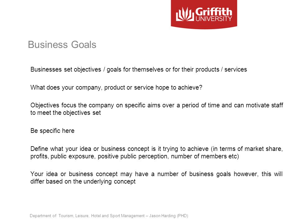 Business Goals Businesses set objectives / goals for themselves or for their products / services.