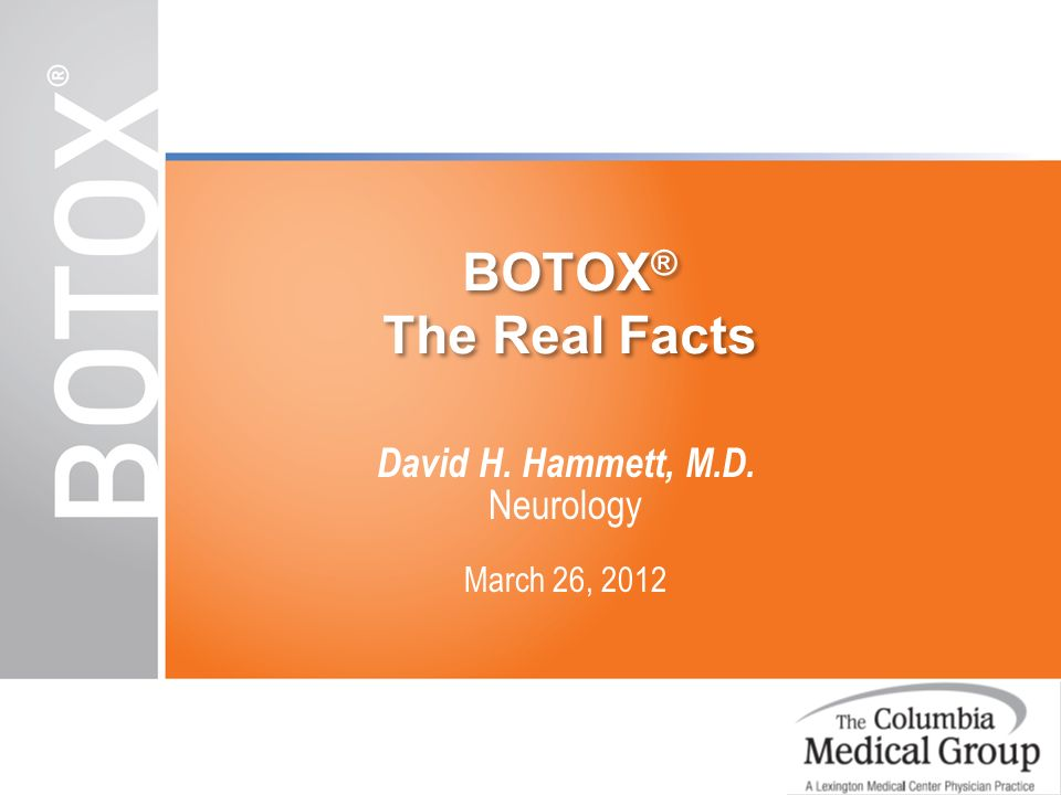 BOTOX® The Real Facts David H. Hammett, M.D. Neurology March 26, 2012