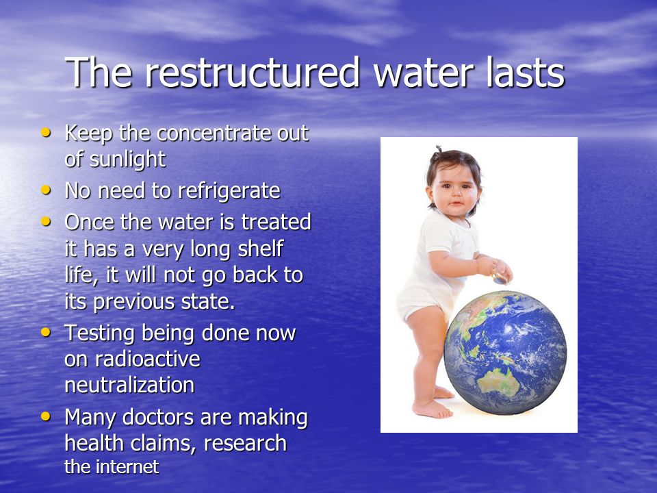 The restructured water lasts