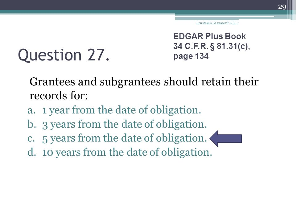 Question 27. Grantees and subgrantees should retain their records for: