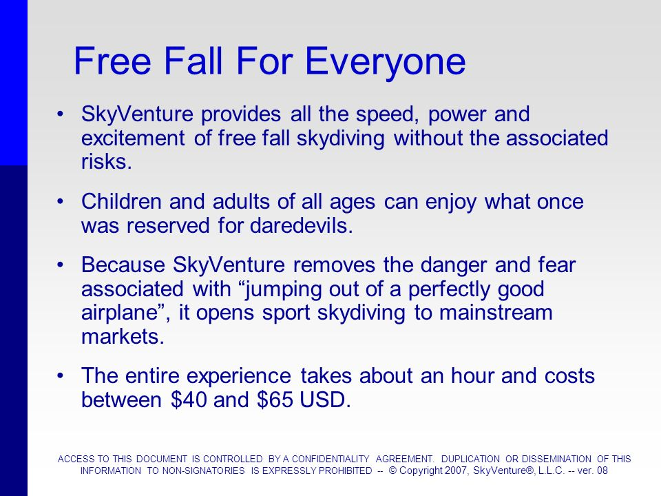 Free Fall For Everyone SkyVenture provides all the speed, power and excitement of free fall skydiving without the associated risks.