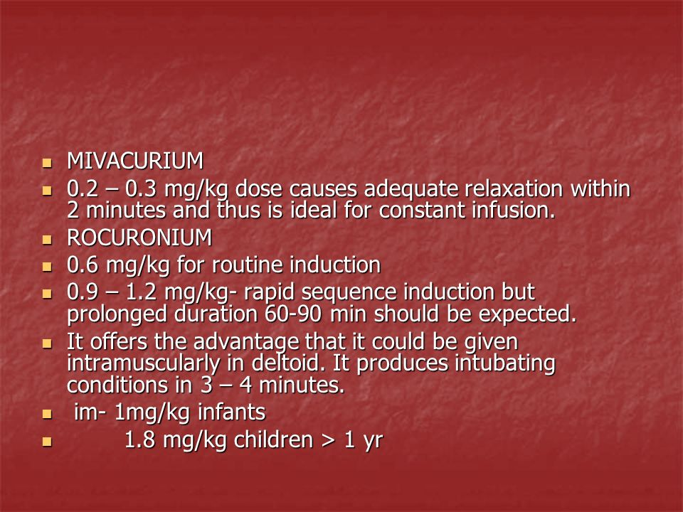 MIVACURIUM 0.2 – 0.3 mg/kg dose causes adequate relaxation within 2 minutes and thus is ideal for constant infusion.