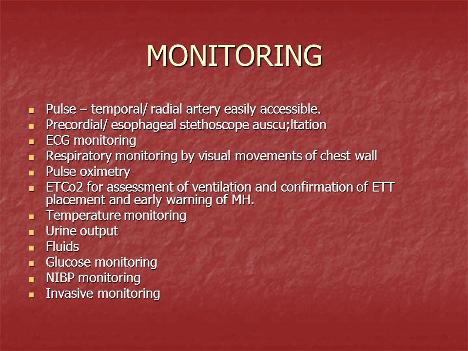 MONITORING Pulse – temporal/ radial artery easily accessible.