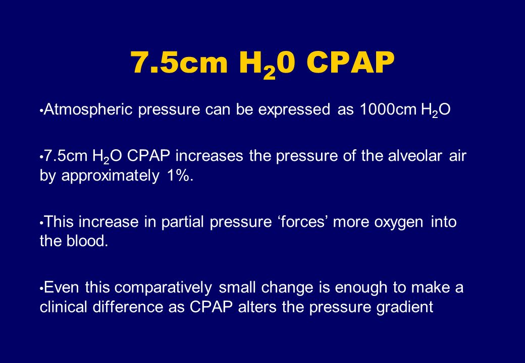 7.5cm H20 CPAP Atmospheric pressure can be expressed as 1000cm H2O
