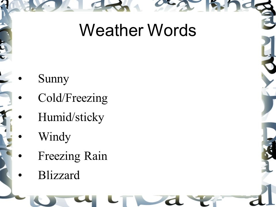 Weather Words Sunny Cold/Freezing Humid/sticky Windy Freezing Rain