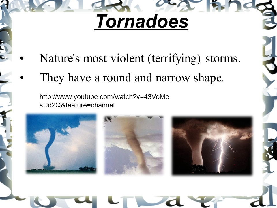 Tornadoes Nature s most violent (terrifying) storms.