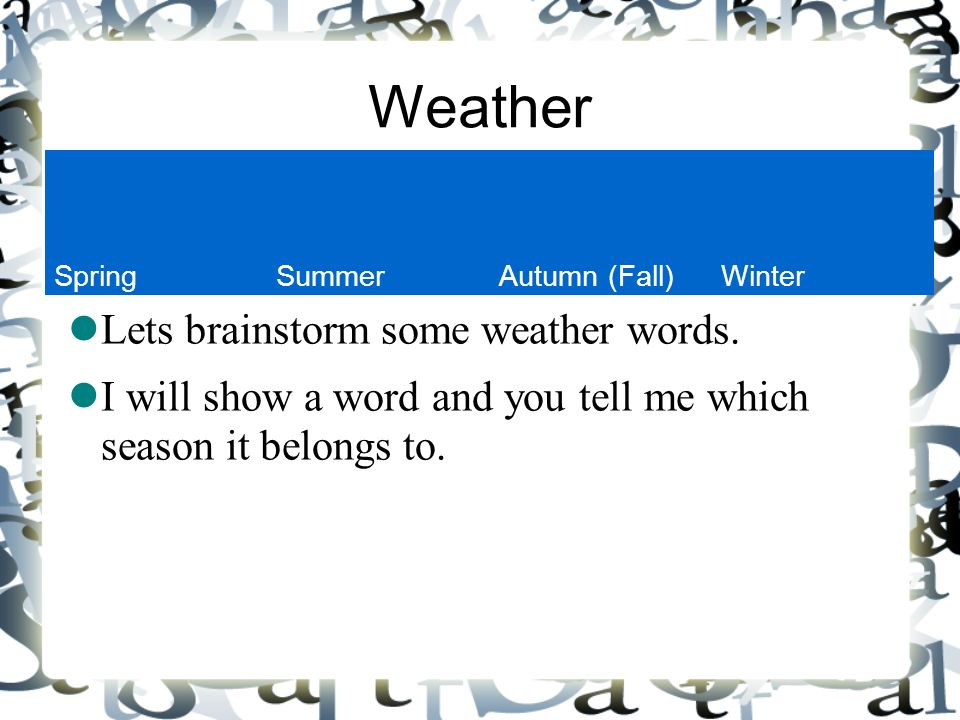 Weather Lets brainstorm some weather words.