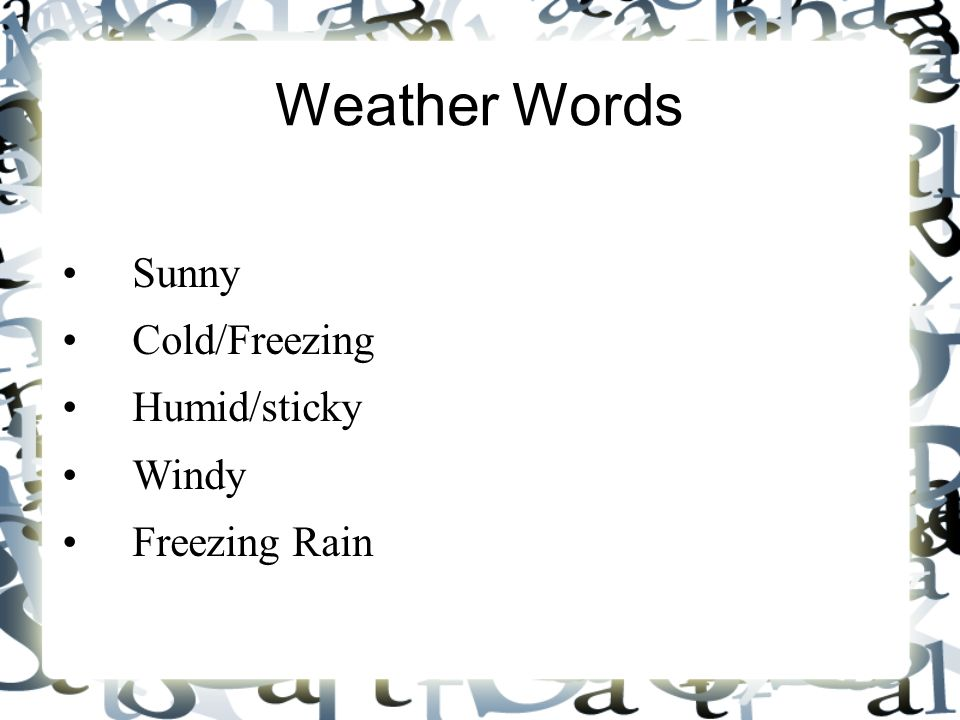 Weather Words Sunny Cold/Freezing Humid/sticky Windy Freezing Rain 9 9