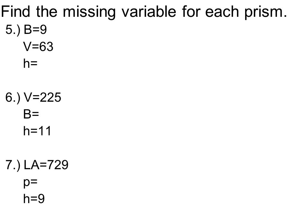 Find the missing variable for each prism.