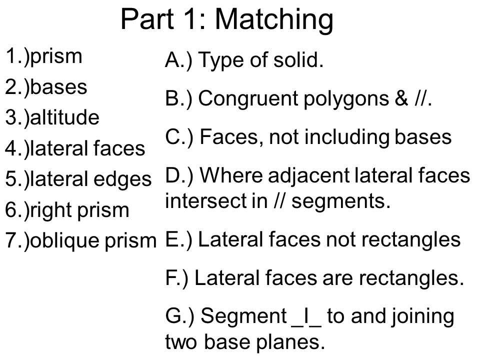 Part 1: Matching 1.)prism A.) Type of solid. 2.)bases