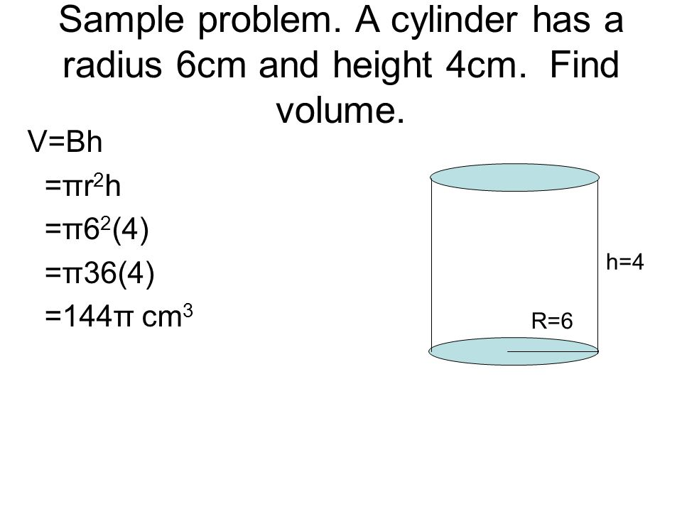 Sample problem. A cylinder has a radius 6cm and height 4cm. Find volume.