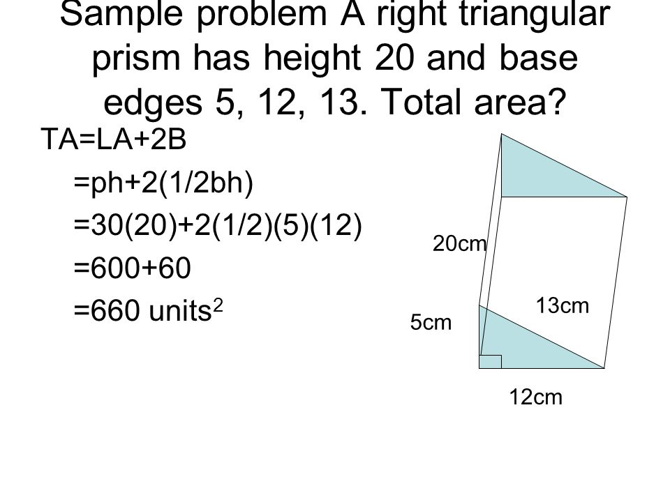 Sample problem A right triangular prism has height 20 and base edges 5, 12, 13. Total area