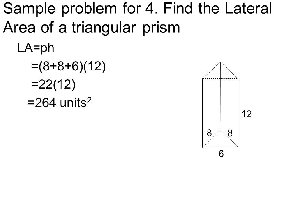 Sample problem for 4. Find the Lateral Area of a triangular prism
