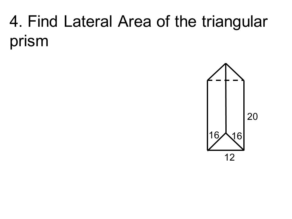 4. Find Lateral Area of the triangular prism