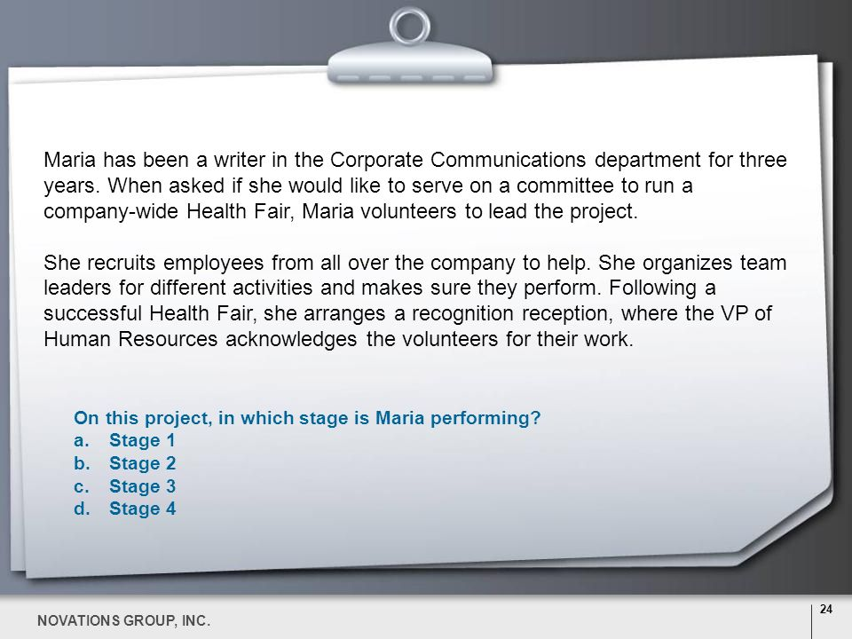 Maria has been a writer in the Corporate Communications department for three years. When asked if she would like to serve on a committee to run a company-wide Health Fair, Maria volunteers to lead the project.