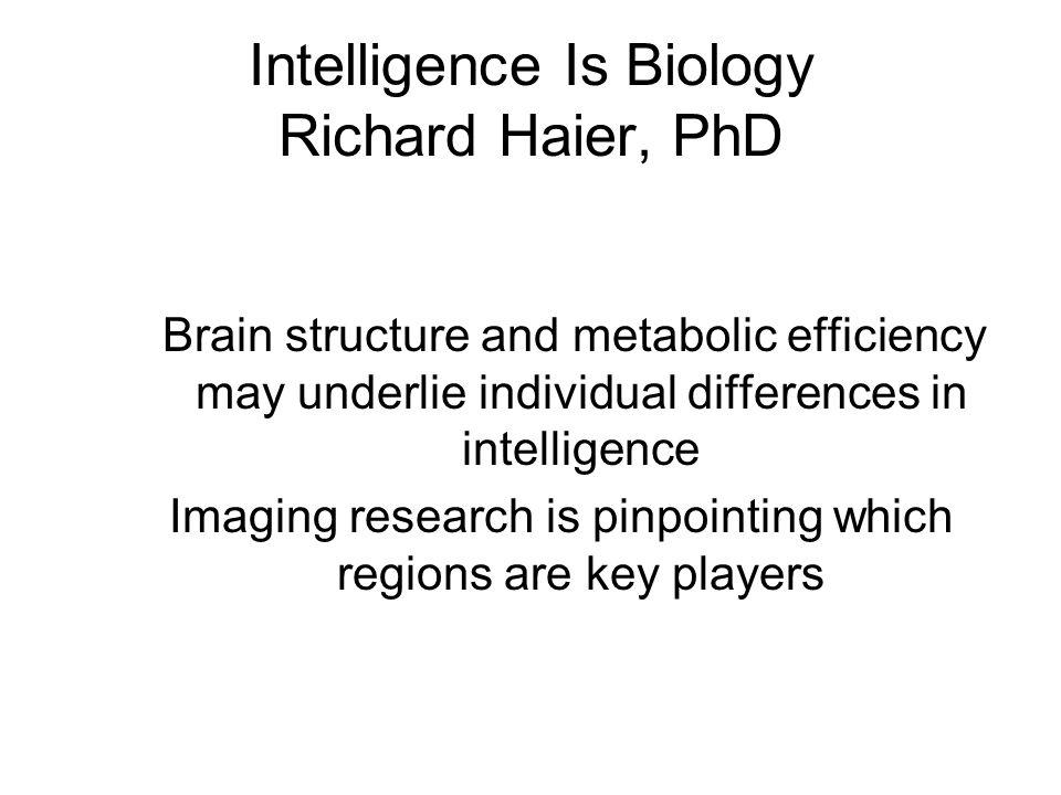 Intelligence Is Biology Richard Haier, PhD