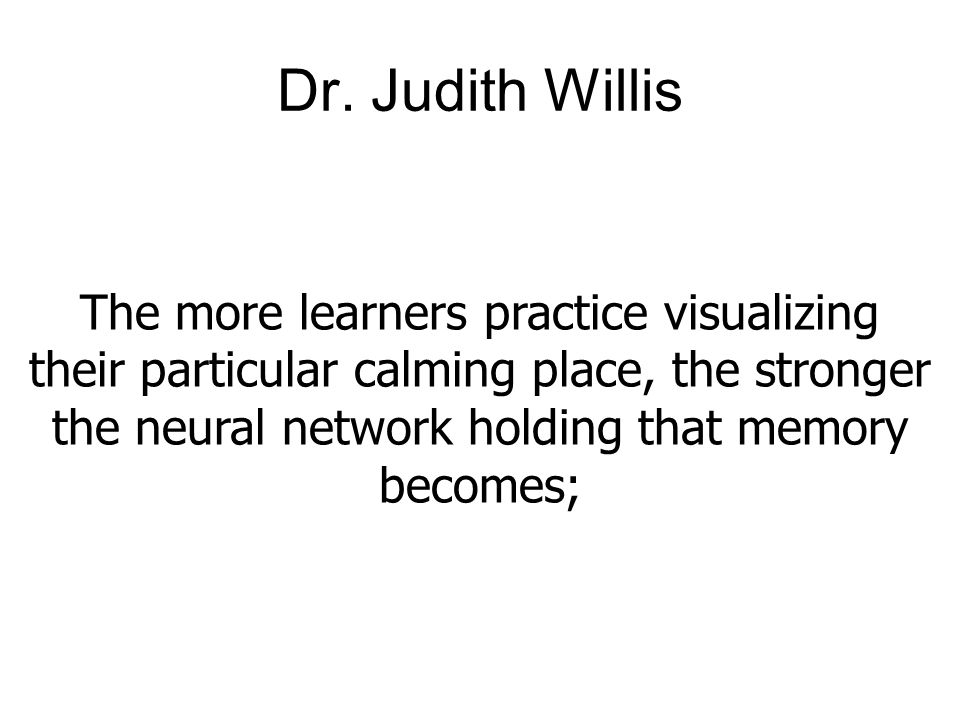 Dr. Judith Willis The more learners practice visualizing
