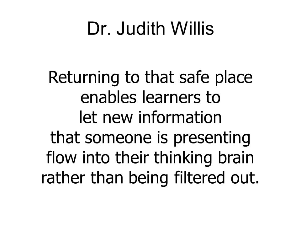 Dr. Judith Willis Returning to that safe place enables learners to