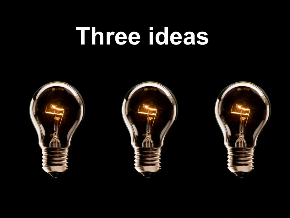 Three ideas