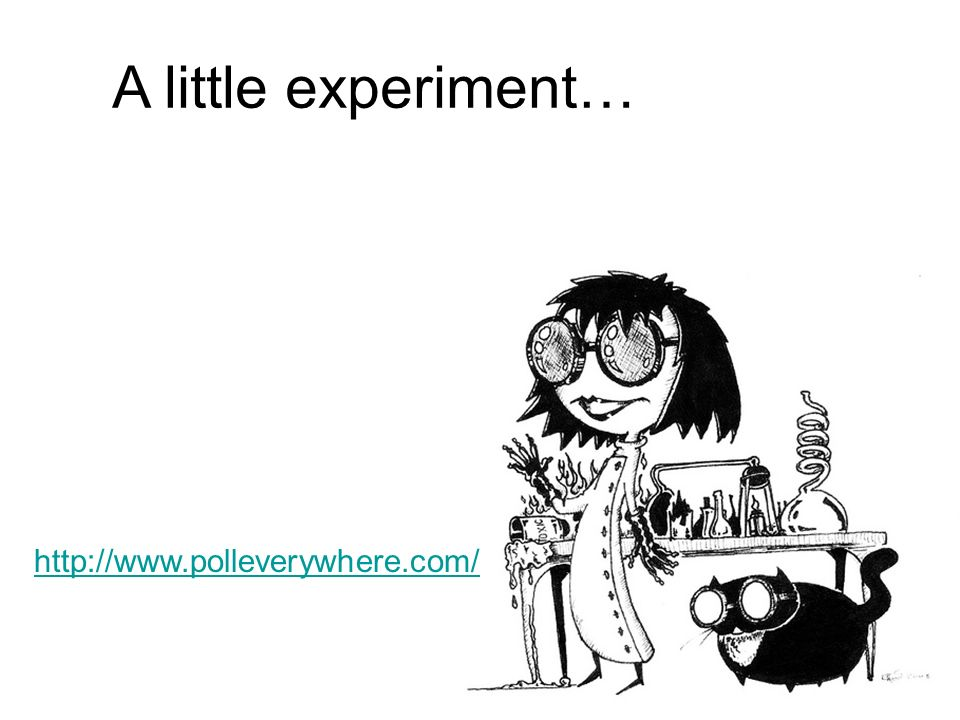A little experiment… http://www.polleverywhere.com/
