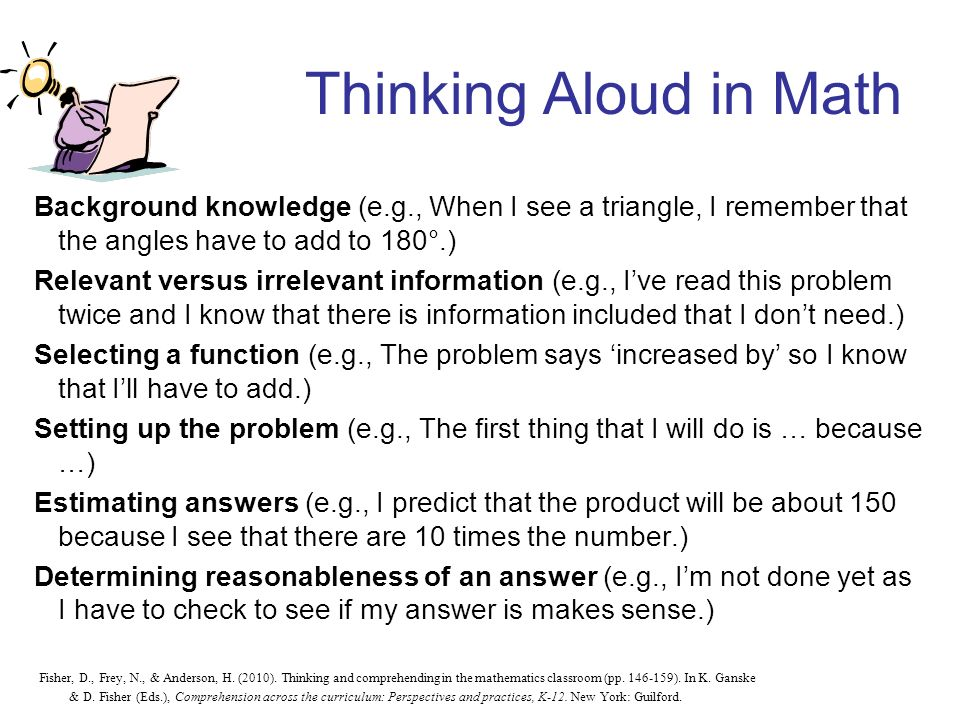 Thinking Aloud in Math Background knowledge (e.g., When I see a triangle, I remember that the angles have to add to 180°.)