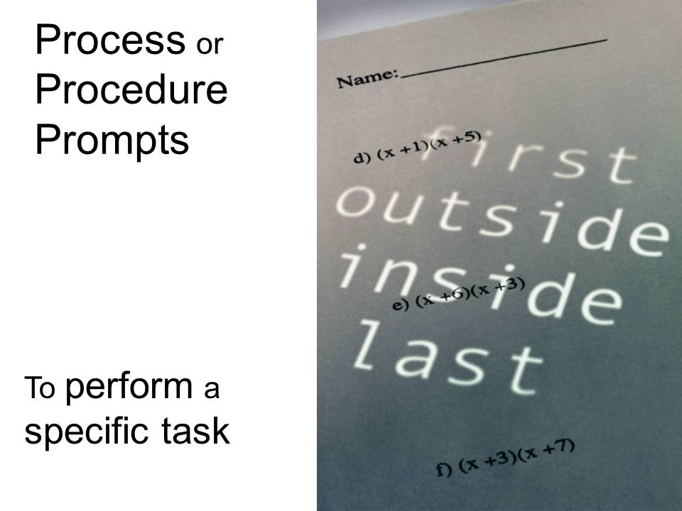 Process or Procedure Prompts specific task To perform a
