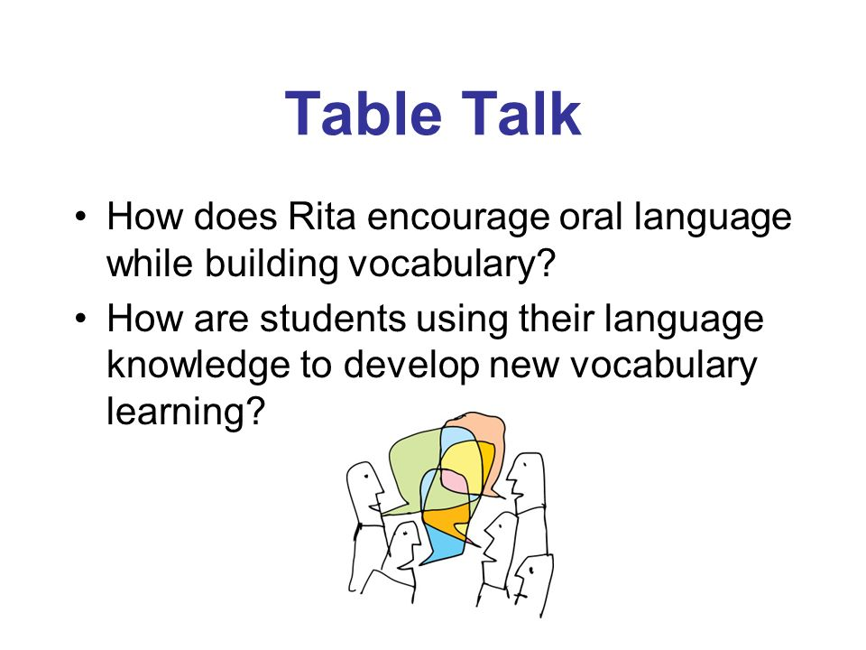 Table Talk How does Rita encourage oral language while building vocabulary