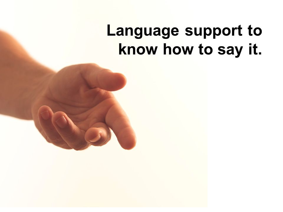 Language support to know how to say it.