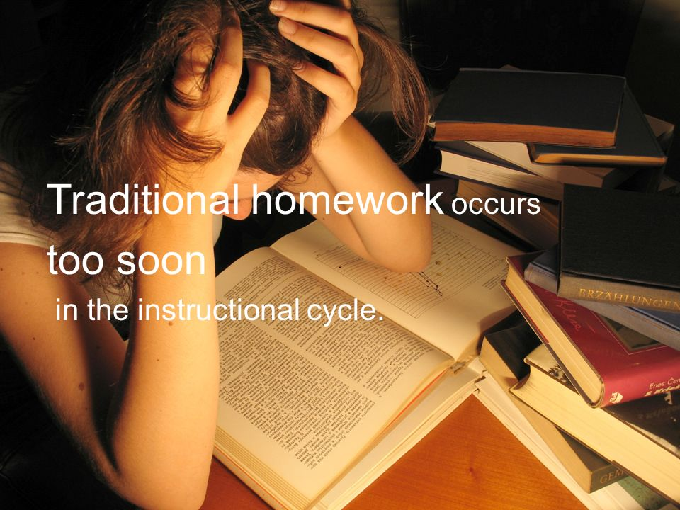 Traditional homework occurs too soon