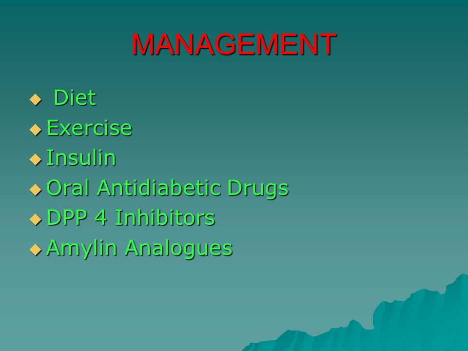 MANAGEMENT Diet Exercise Insulin Oral Antidiabetic Drugs