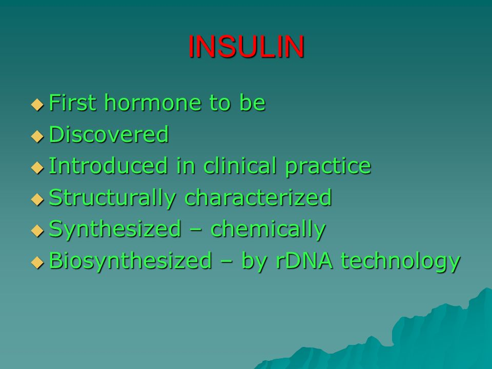INSULIN First hormone to be Discovered Introduced in clinical practice