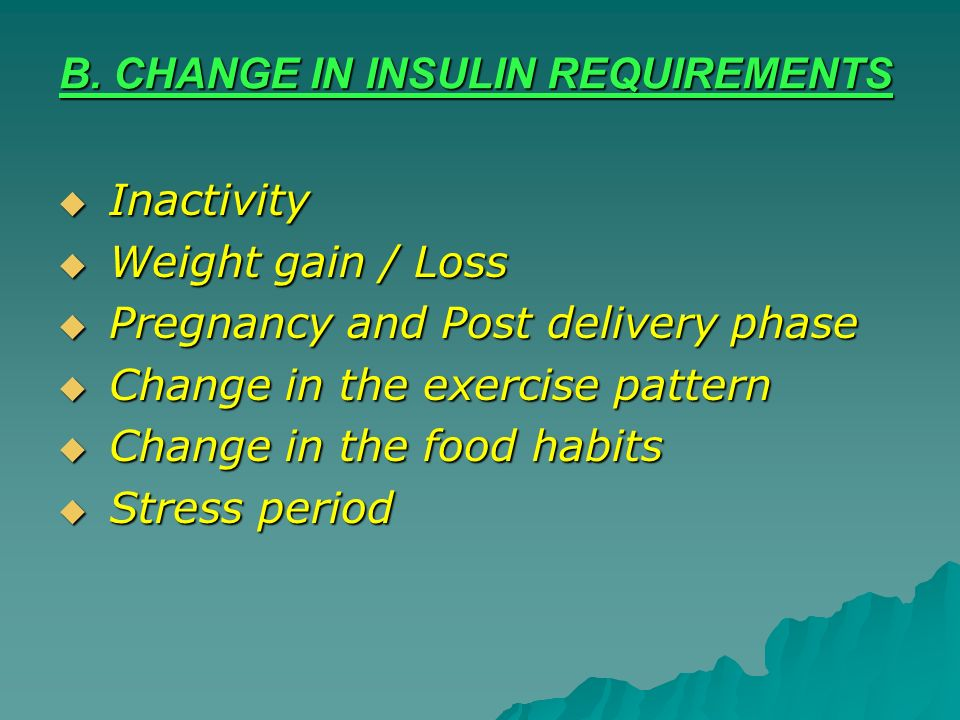 B. CHANGE IN INSULIN REQUIREMENTS