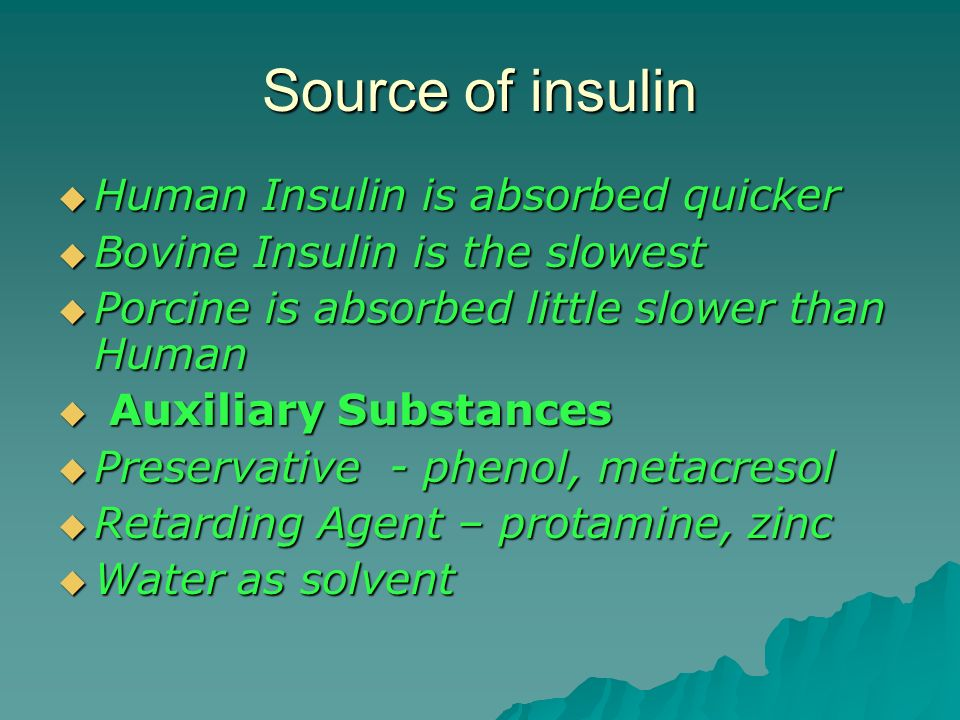 Source of insulin Human Insulin is absorbed quicker