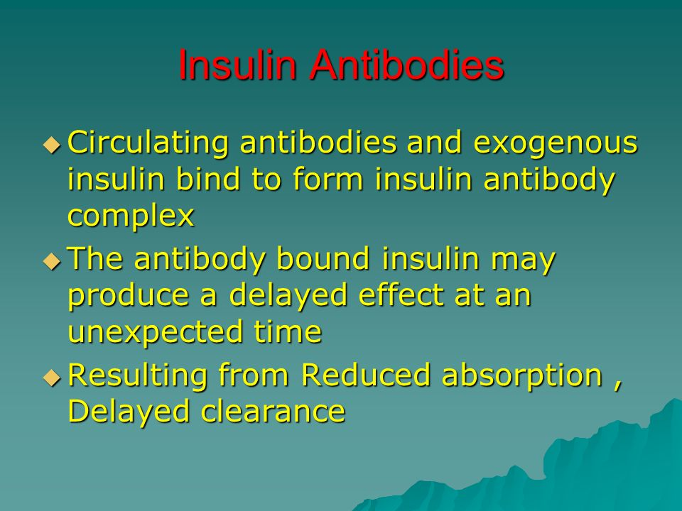 Insulin Antibodies Circulating antibodies and exogenous insulin bind to form insulin antibody complex.