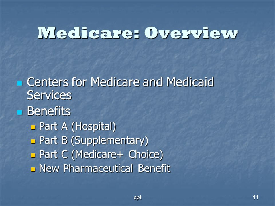 Medicare: Overview Centers for Medicare and Medicaid Services Benefits