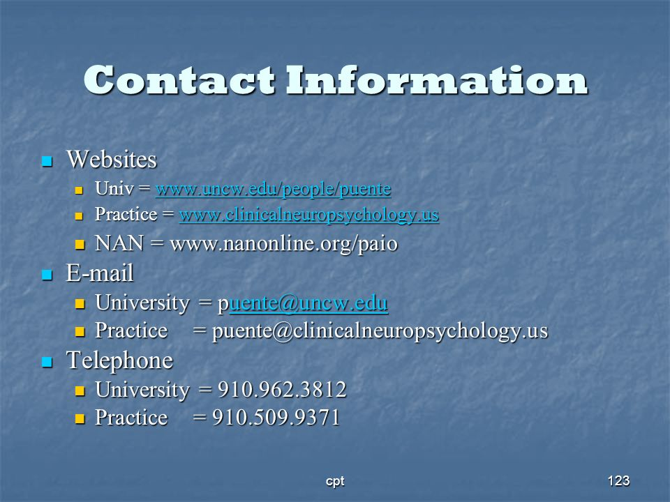 Contact Information Websites. Univ = www.uncw.edu/people/puente. Practice = www.clinicalneuropsychology.us.