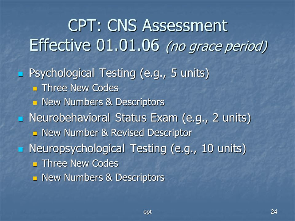 CPT: CNS Assessment Effective 01.01.06 (no grace period)