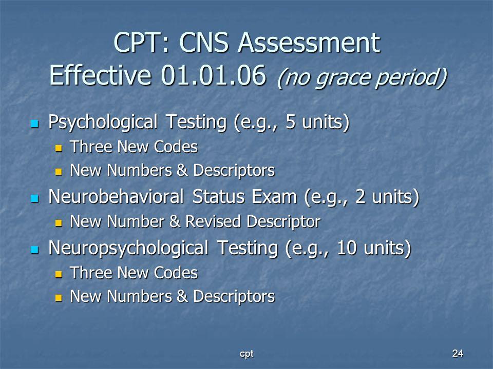 CPT: CNS Assessment Effective 01.01.06 (no grace period)