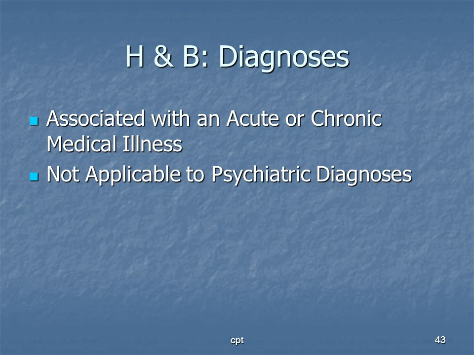 H & B: Diagnoses Associated with an Acute or Chronic Medical Illness