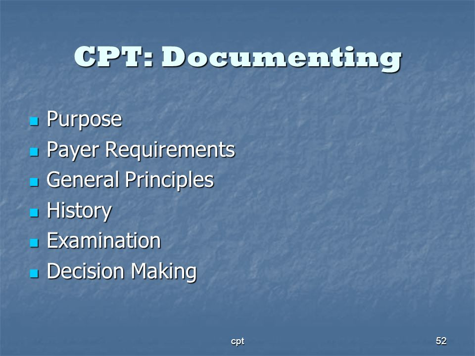 CPT: Documenting Purpose Payer Requirements General Principles History