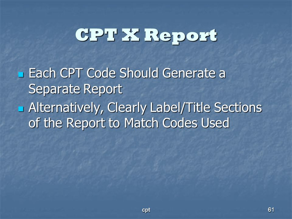 CPT X Report Each CPT Code Should Generate a Separate Report