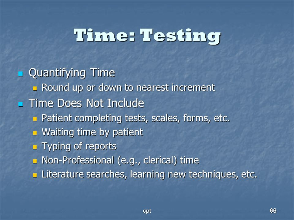 Time: Testing Quantifying Time Time Does Not Include