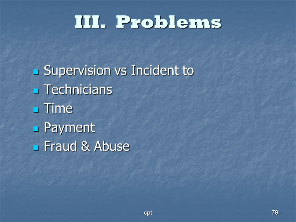 III. Problems Supervision vs Incident to Technicians Time Payment