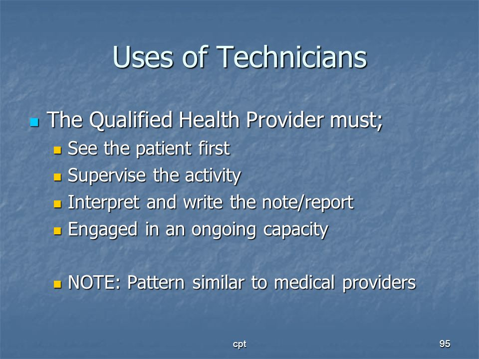 Uses of Technicians The Qualified Health Provider must;